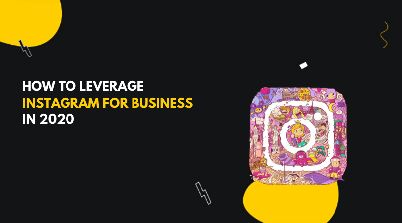 How to Leverage Instagram for Business in 2020