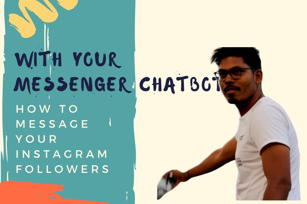 Aravinth Rajagopalan_ Blog How to Message Your Instagram Followers with Your Messenger Chatbot