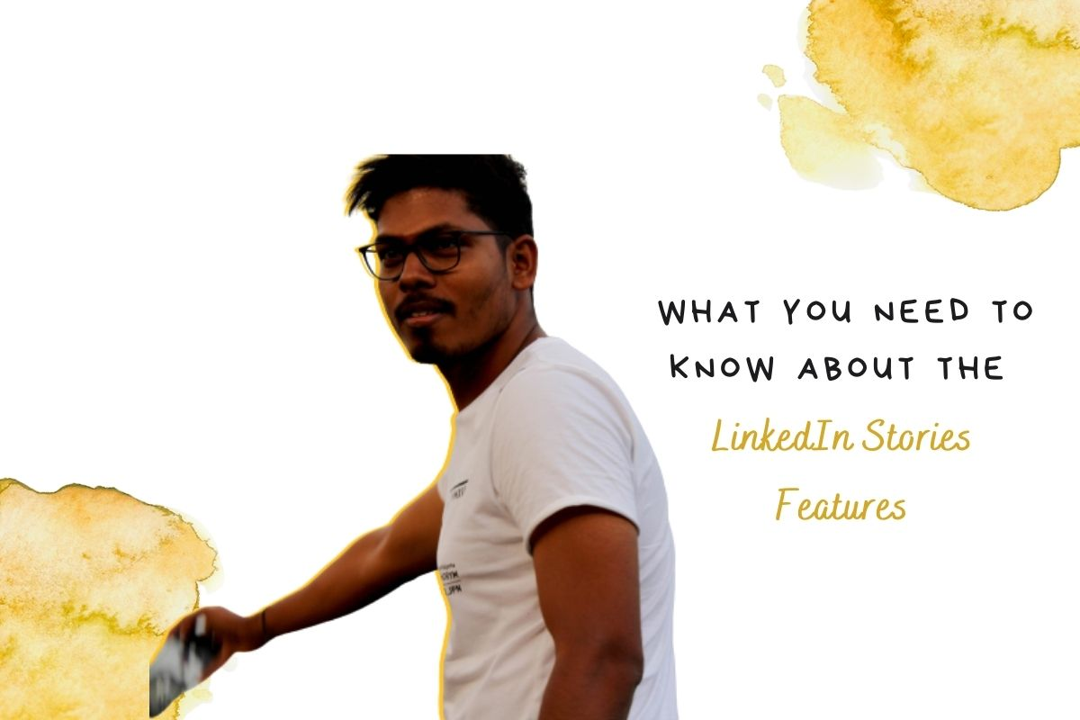 Aravinth Rajagopalan_ Blog What You Need to Know About the LinkedIn Stories Feature